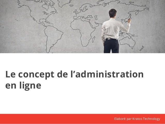 Le concept de l'administration  en ligne  Elaboré par Kratos Technology