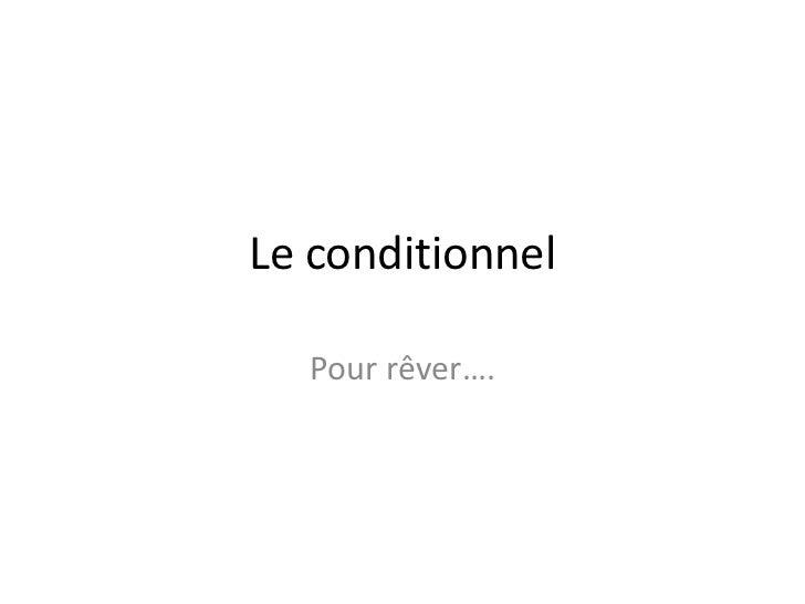 Le conditionnel  Pour rêver….
