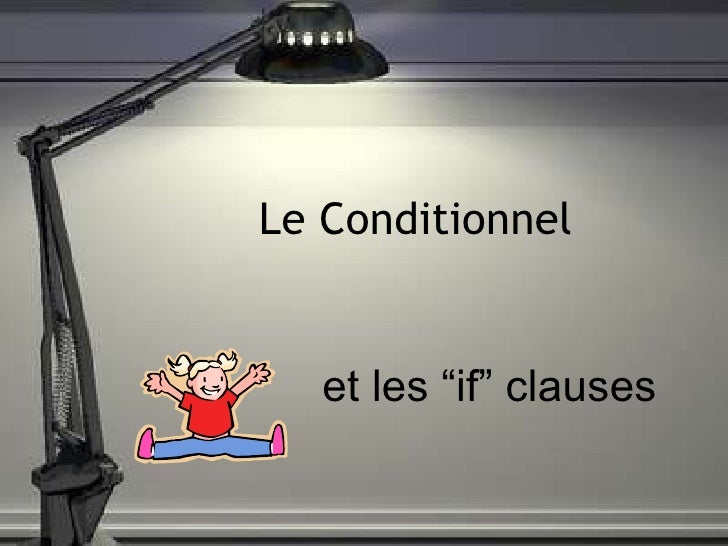 "Le Conditionnel et les ""if"" clauses"