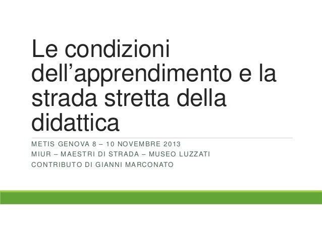 Le condizioni dell'apprendimento e la strada stretta della didattica METIS GENOVA 8 – 10 NOVEMBRE 2013 MIUR – MAESTRI DI S...