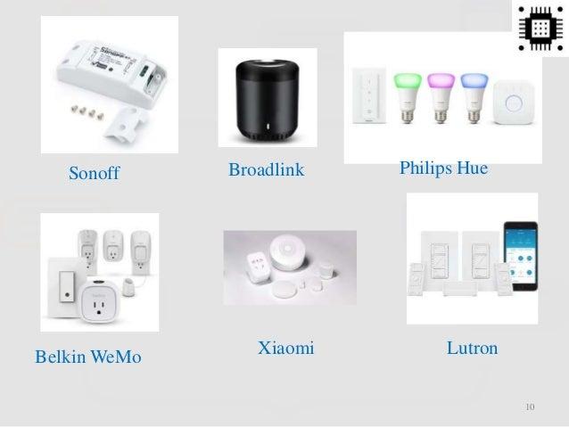 Sonoff Philips Hue Belkin WeMo Lutron 10 Broadlink Xiaomi