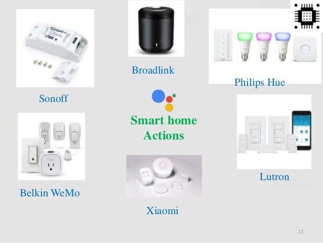 Smart home Actions Sonoff Philips Hue Belkin WeMo Lutron 12 Broadlink Xiaomi