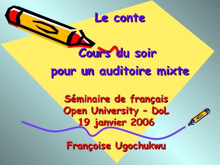 Séminaire de français Open University – DoL 19 janvier 2006 Françoise Ugochukwu Le conte Cours du soir  pour un auditoire ...