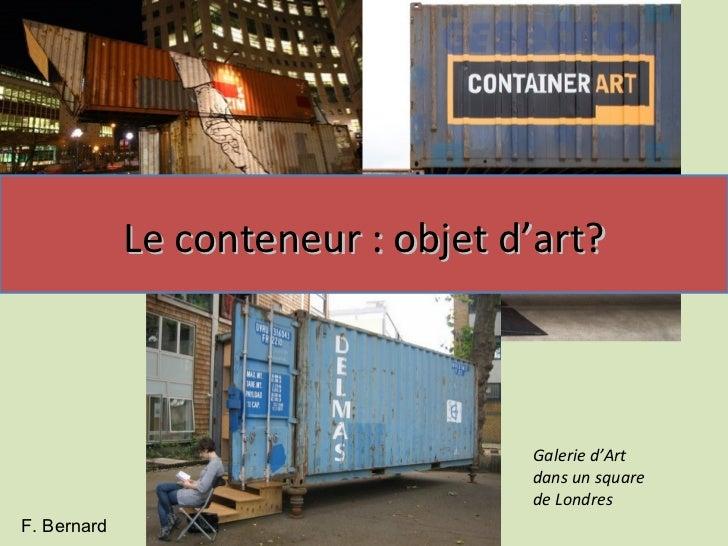Le conteneur : objet d'art?                                   Galerie d'Art                                   dans un squa...