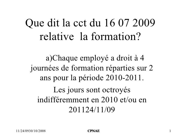 Que dit la cct du 16 07 2009 relative  la formation? a)Chaque employé a droit à 4 journées de formation réparties sur 2 an...