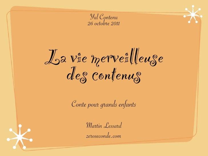 Yul Contenu          26 octobre 2011La vie merveilleuse  des contenus    Conte pour grands enfants         Martin Lessard ...