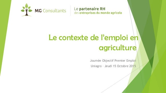 Le contexte de l'emploi en agriculture Journée Objectif Premier Emploi Uniagro – Jeudi 15 Octobre 2015