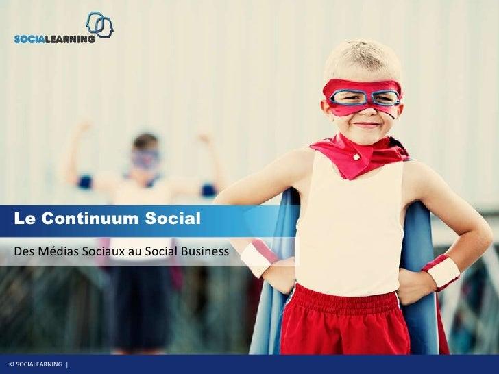 Le Continuum Social<br />Des MédiasSociaux au Social Business<br />
