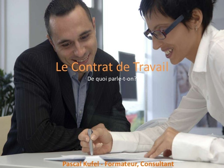 Le Contrat de Travail         De quoi parle-t-on? Pascal Kufel - Formateur, Consultant