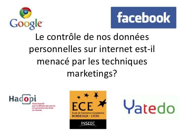 Le contrôle de nos donnéespersonnelles sur internet est-il menacé par les techniques        marketings?