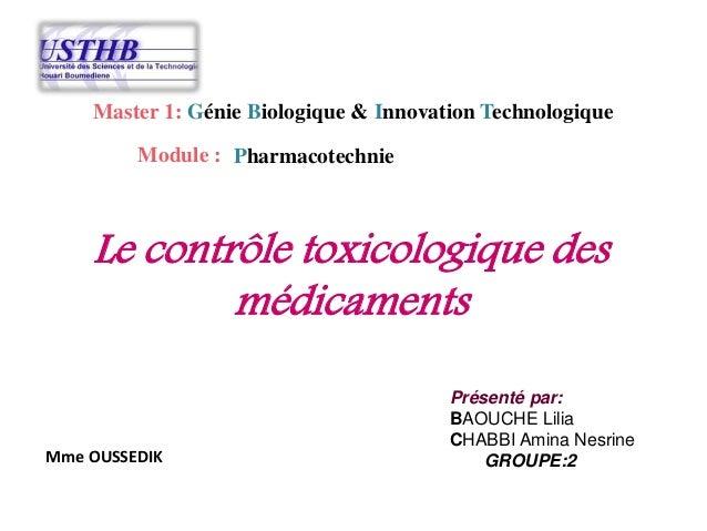 Le contrôle toxicologique des médicaments Master 1: Génie Biologique & Innovation Technologique Module : Présenté par: BAO...