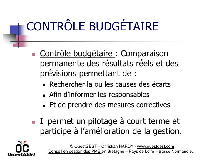 CONTRÔLE BUDGÉTAIRE   Contrôle budgétaire : Comparaison    permanente des résultats réels et des    prévisions permettant...