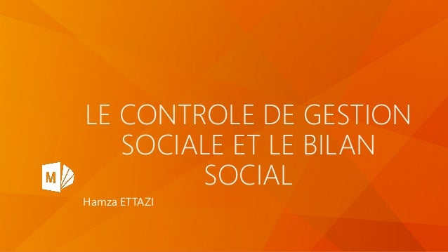 LE CONTROLE DE GESTION SOCIALE ET LE BILAN SOCIAL Hamza ETTAZI