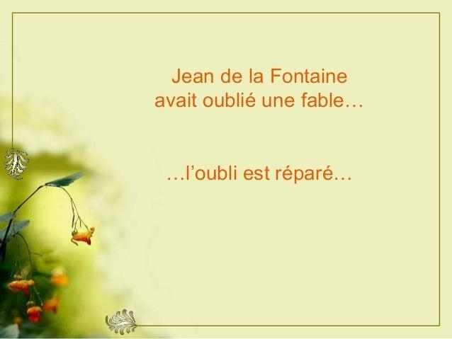 Jean de la Fontaineavait oublié une fable……l'oubli est réparé…