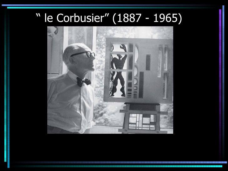""""""" le Corbusier"""" (1887 - 1965)"""
