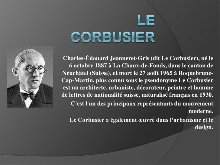 Le Corbusier<br />Charles-Édouard Jeanneret-Gris (dit Le Corbusier), né le 6octobre1887 à La Chaux-de-Fonds, dans le can...