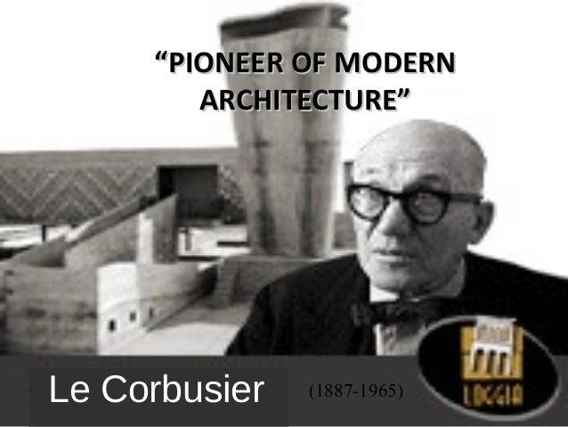 """""""""""PPIIOONNEEEERR OOFF MMOODDEERRNN  AARRCCHHIITTEECCTTUURREE""""""""  Le Corbusier (1887-1965)"""