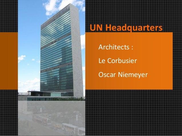 UN Headquarters  Architects :  Le Corbusier  Oscar Niemeyer