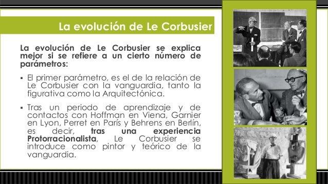 La evolución de Le Corbusier             Las Obras pictóricas de aquel período, a             las que Le Corbusier permane...