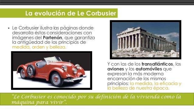 La evolución de Le Corbusier   Por tanto, la arquitectura    de la nacionales, ni a los    modelos más recientes    propu...