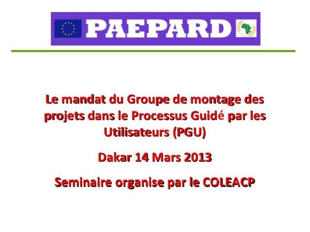 Le mandat du Groupe de montage desprojets dans le Processus Guidé par les                          Guid          Utilisate...