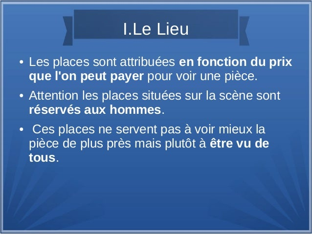 I.Le Lieu ● Les places sont attribuées en fonction du prix que l'on peut payer pour voir une pièce. ● Attention les places...