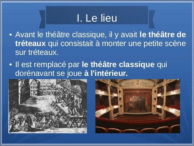 I. Le lieu ● Avant le théâtre classique, il y avait le théâtre de tréteaux qui consistait à monter une petite scène sur tr...