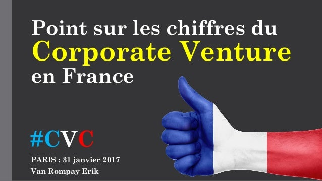 Point sur les chiffres du Corporate Venture en France PARIS : 31 janvier 2017 Van Rompay Erik #CVC