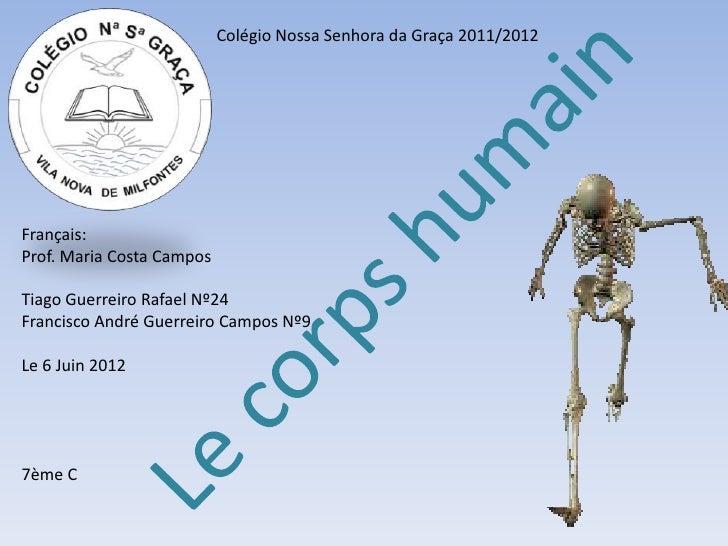Colégio Nossa Senhora da Graça 2011/2012Français:Prof. Maria Costa CamposTiago Guerreiro Rafael Nº24Francisco André Guerre...