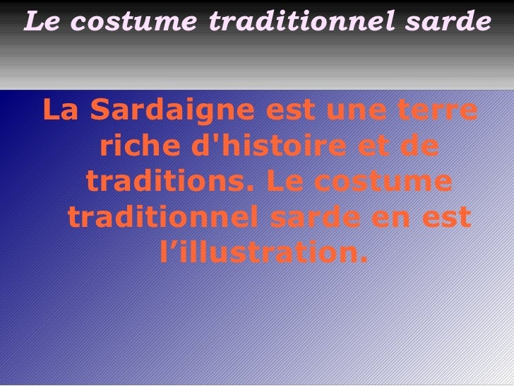 Le costume traditionnel sarde La Sardaigne est une terre riche d'histoire et de traditions. Le costume traditionnel sarde ...