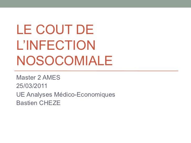 LE COUT DE L'INFECTION NOSOCOMIALE Master 2 AMES 25/03/2011 UE Analyses Médico-Economiques Bastien CHEZE