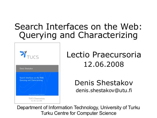 Search Interfaces on the Web: Querying and Characterizing Lectio Praecursoria 12.06.2008 Denis Shestakov denis.shestakov@u...