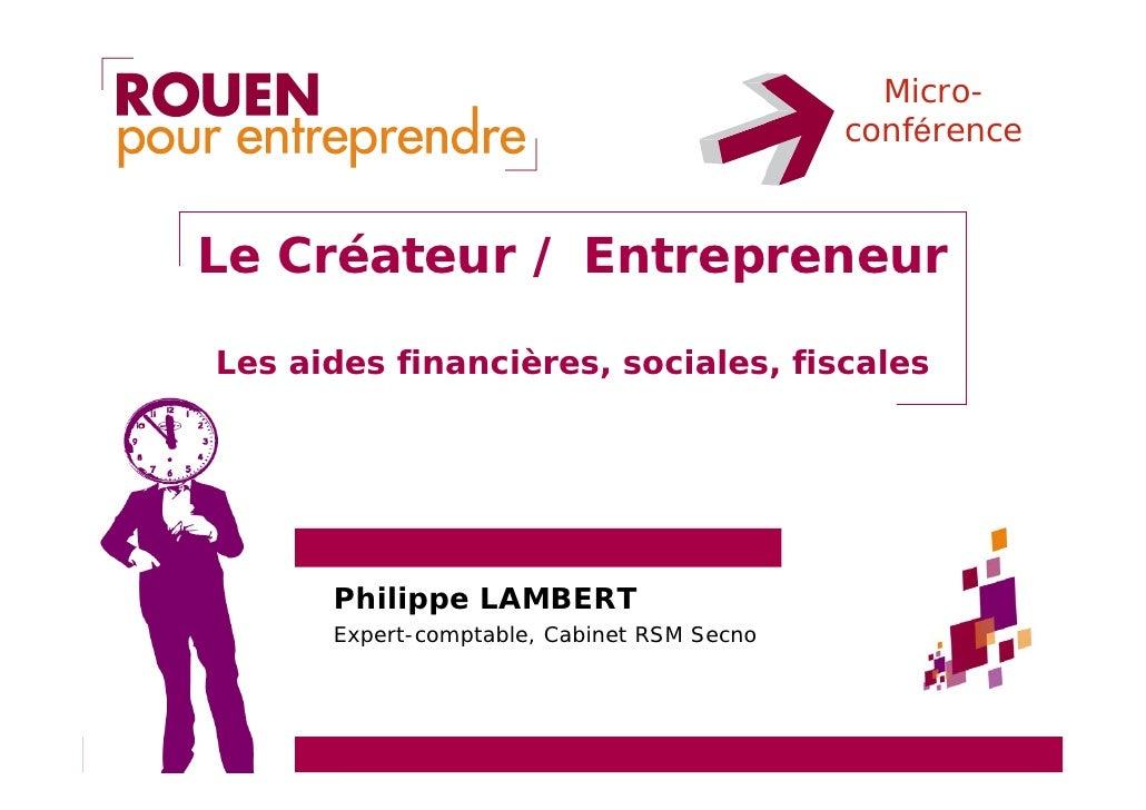 Micro-                                             conférence    Le Créateur / Entrepreneur  Les aides financières, social...