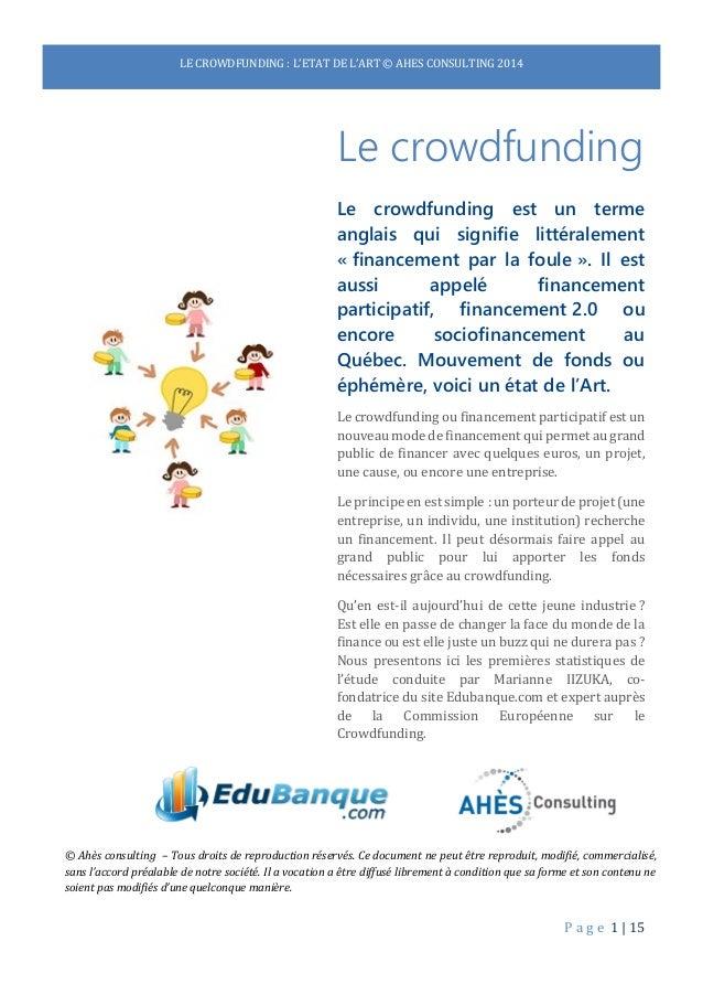 P a g e 1 | 15  LE CROWDFUNDING : L'ETAT DE L'ART © AHES CONSULTING 2014  Le crowdfunding Le crowdfunding est un terme ang...