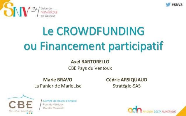 Le CROWDFUNDING ou Financement participatif Axel BARTORELLO CBE Pays du Ventoux 1 Marie BRAVO La Panier de MarieLise Cédri...