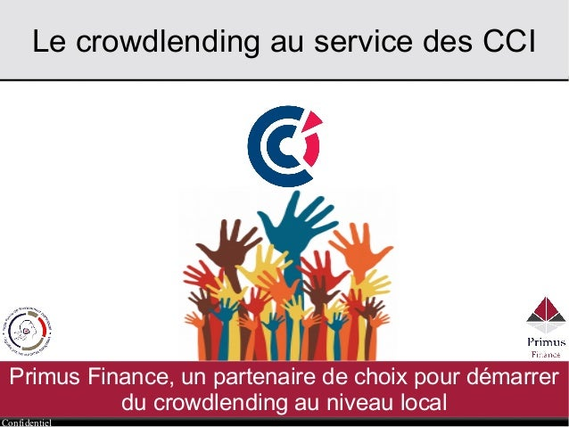 Confidentiel Le crowdlending au service des CCI Primus Finance, un partenaire de choix pour démarrer du crowdlending au ni...