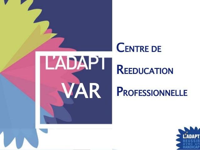 CENTRE DE REEDUCATION PROFESSIONNELLEVAR