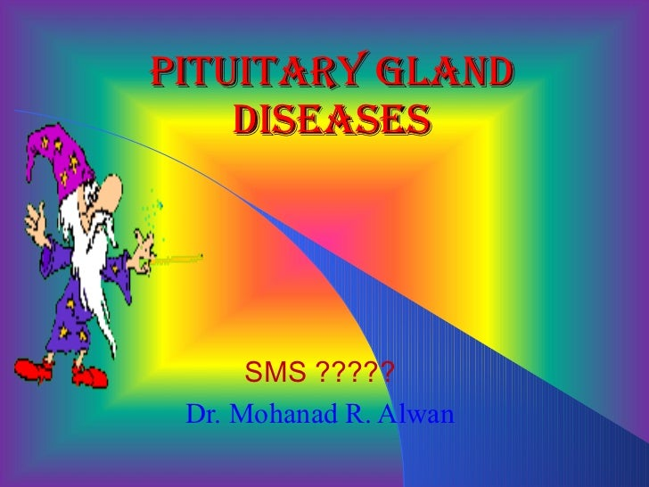 Pituitary Gland Diseases SMS ????? Dr. Mohanad R. Alwan