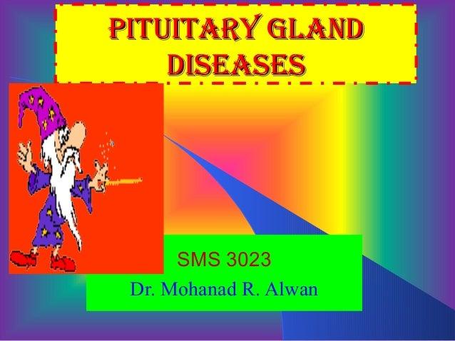 Pituitary Gland    diseases      SMS 3023 Dr. Mohanad R. Alwan