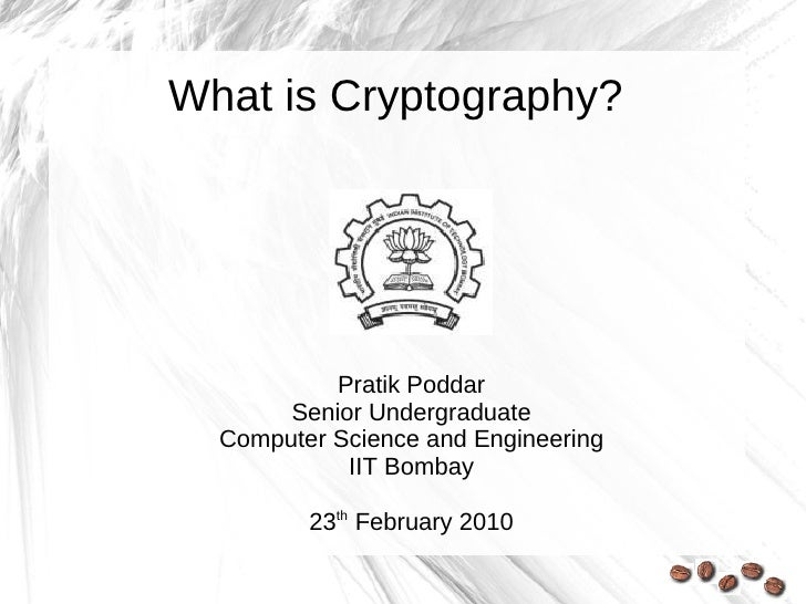 What is Cryptography?                Pratik Poddar        Senior Undergraduate   Computer Science and Engineering         ...
