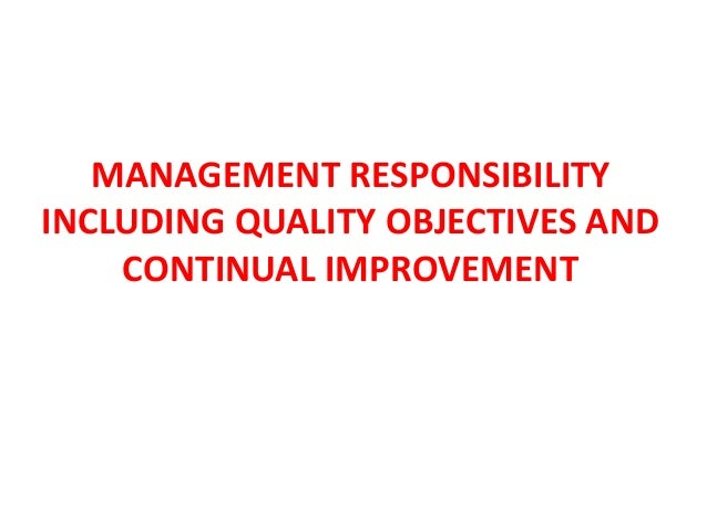 MANAGEMENT RESPONSIBILITY INCLUDING QUALITY OBJECTIVES AND CONTINUAL IMPROVEMENT