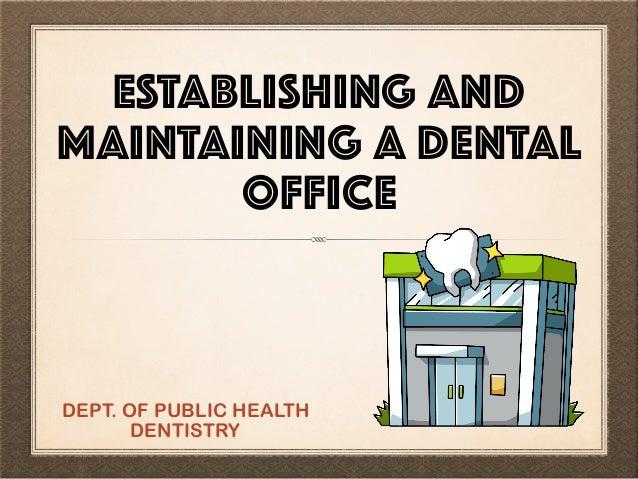 ESTABLISHING AND MAINTAINING A DENTAL OFFICE DEPT. OF PUBLIC HEALTH DENTISTRY