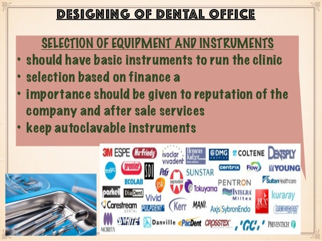 DESIGNING OF DENTAL OFFICE SELECTION OF EQUIPMENT AND INSTRUMENTS • should have basic instruments to run the clinic • sele...