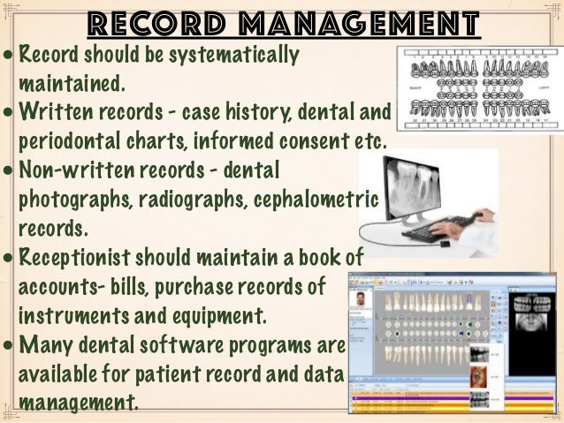 • Record should be systematically maintained. • Written records - case history, dental and periodontal charts, informed co...
