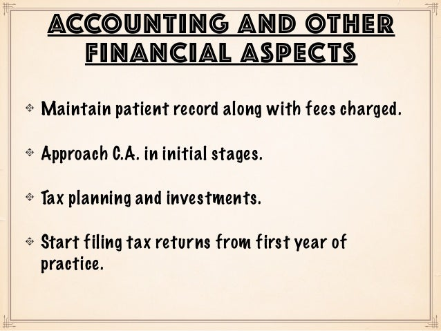 ACCOUNTING AND OTHER FINANCIAL ASPECTS Maintain patient record along with fees charged. Approach C.A. in initial stages. T...
