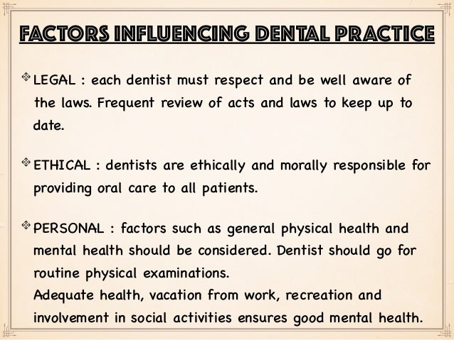 LEGAL : each dentist must respect and be well aware of the laws. Frequent review of acts and laws to keep up to date. ETHI...