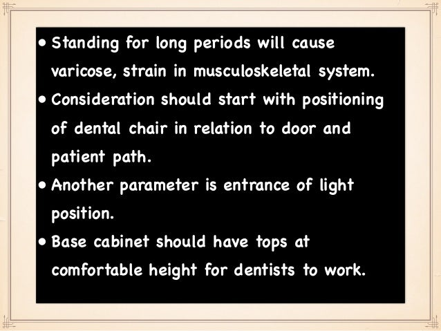 • Standing for long periods will cause varicose, strain in musculoskeletal system. • Consideration should start with posit...
