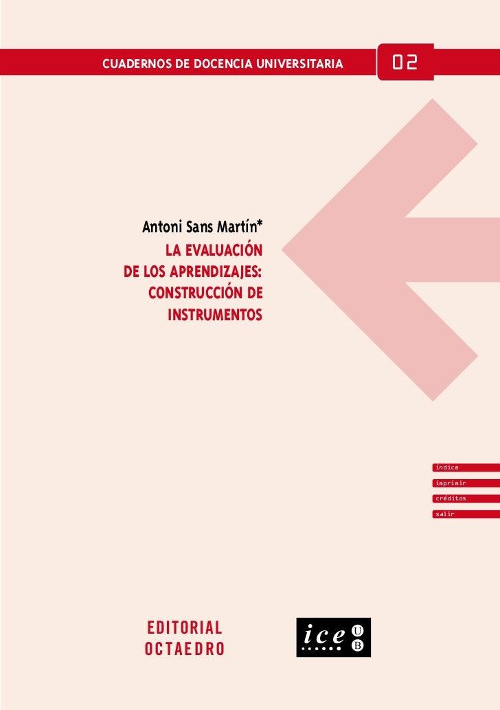 cuadernos de docencia universitaria   02      Antoni Sans Martín*         la evaluación   de los aprendizajes:       const...