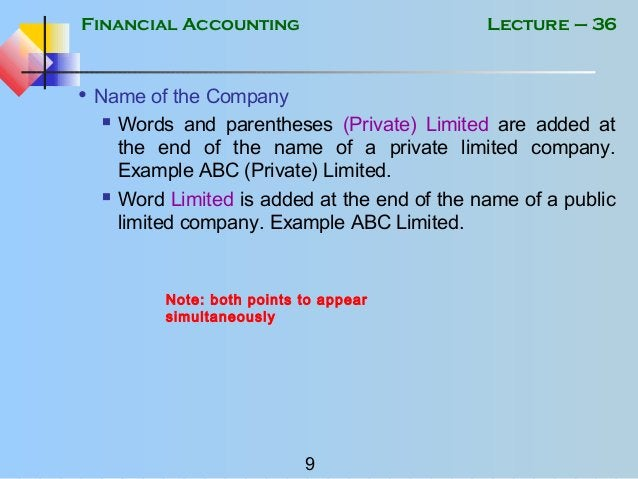 Financial Accounting 9 Lecture – 36 • Name of the Company  Words and parentheses (Private) Limited are added at the end o...