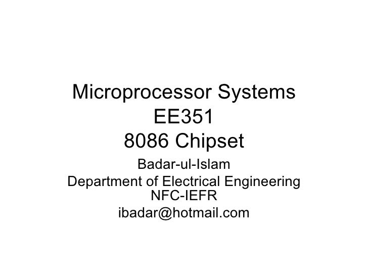 Microprocessor Systems EE351 8086 Chipset Badar-ul-Islam Department of Electrical Engineering NFC-IEFR [email_address]